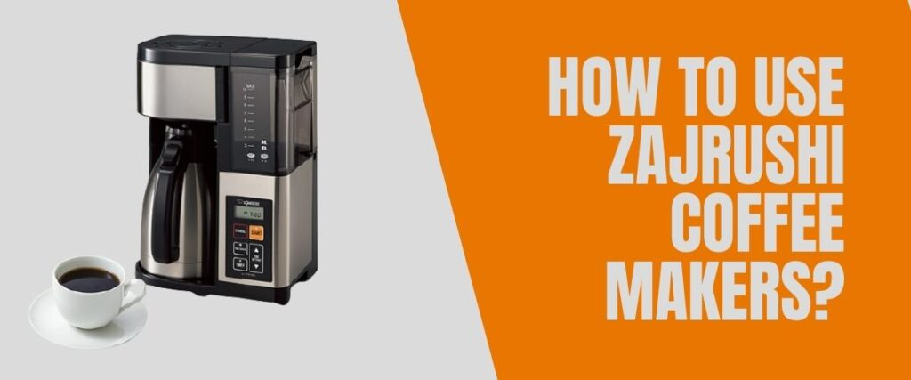 How to Use Zojirushi Coffee Maker