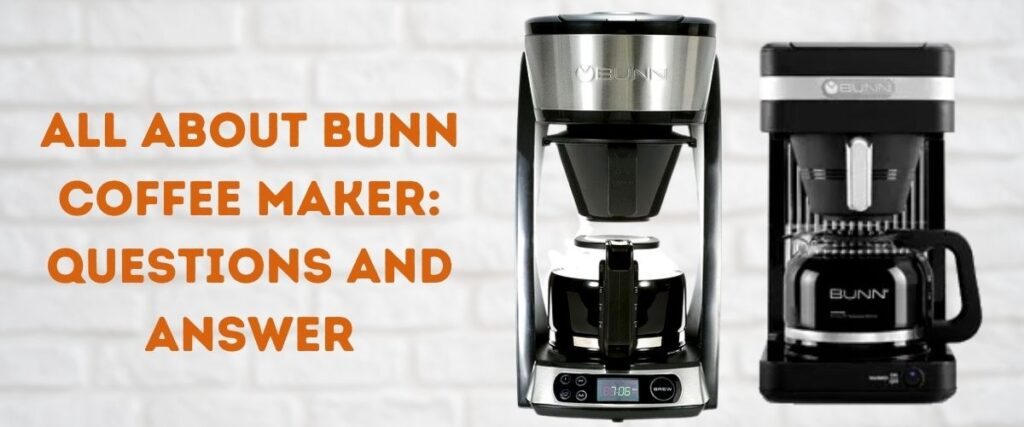 All About Bunn Coffee Maker Questions and Answer