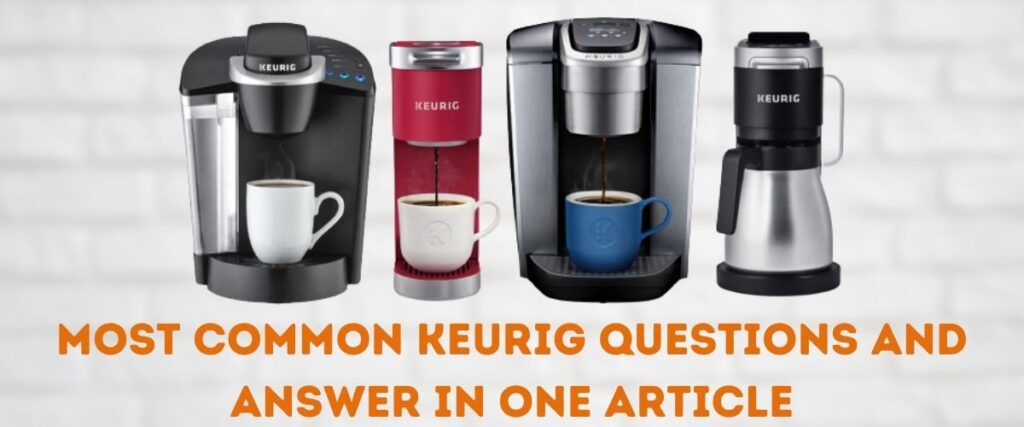 Most Common Keurig Questions and Answer in One Article